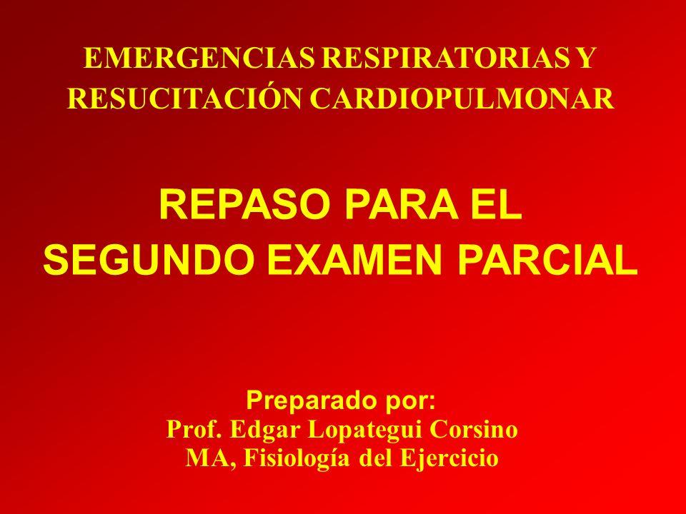 Preparado por: Prof. Edgar Lopategui Corsino MA, Fisiología del Ejercicio EMERGENCIAS RESPIRATORIAS Y RESUCITACIÓN CARDIOPULMONAR REPASO PARA EL SEGUN