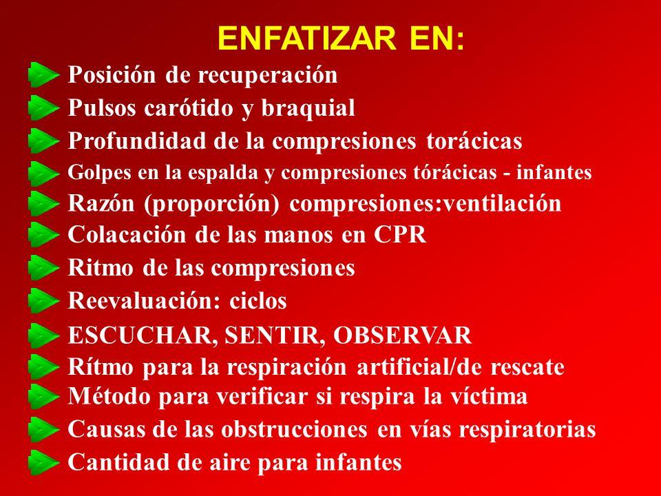 ENFATIZAR EN: Posición de recuperación Pulsos carótido y braquial Profundidad de la compresiones torácicas Golpes en la espalda y compresiones tórácic