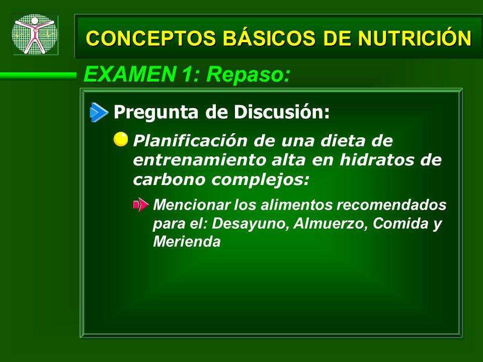 EXAMEN 1: Repaso: CONCEPTOS BÁSICOS DE NUTRICIÓN Pregunta de Discusión: Planificación de una dieta de entrenamiento alta en hidratos de carbono comple