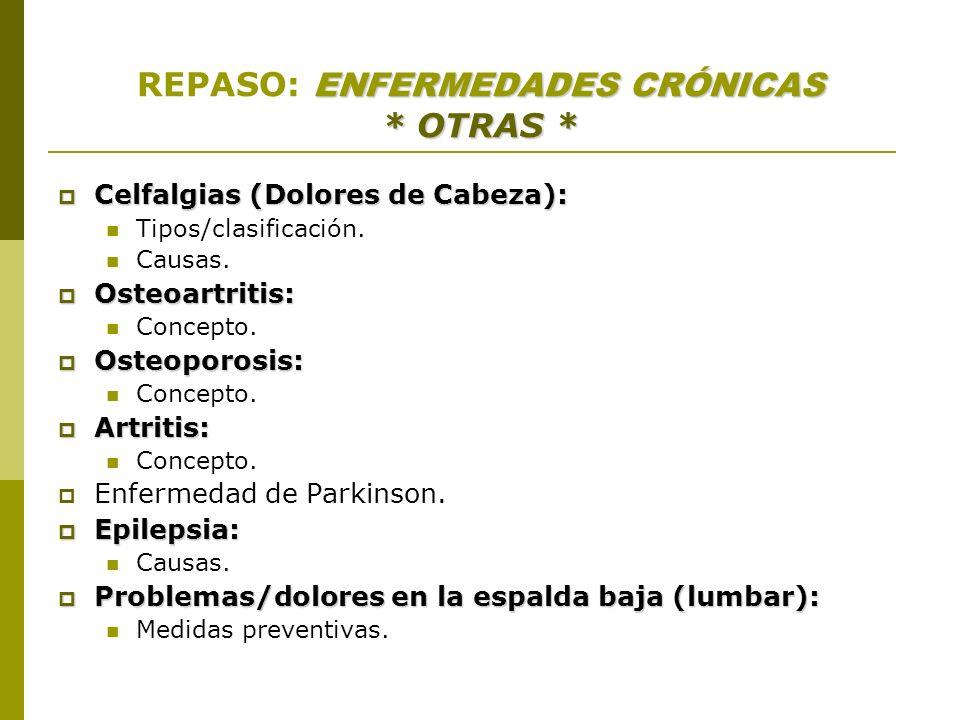 ENFERMEDADES CRÓNICAS * OTRAS * REPASO: ENFERMEDADES CRÓNICAS * OTRAS * Celfalgias (Dolores de Cabeza): Celfalgias (Dolores de Cabeza): Tipos/clasific