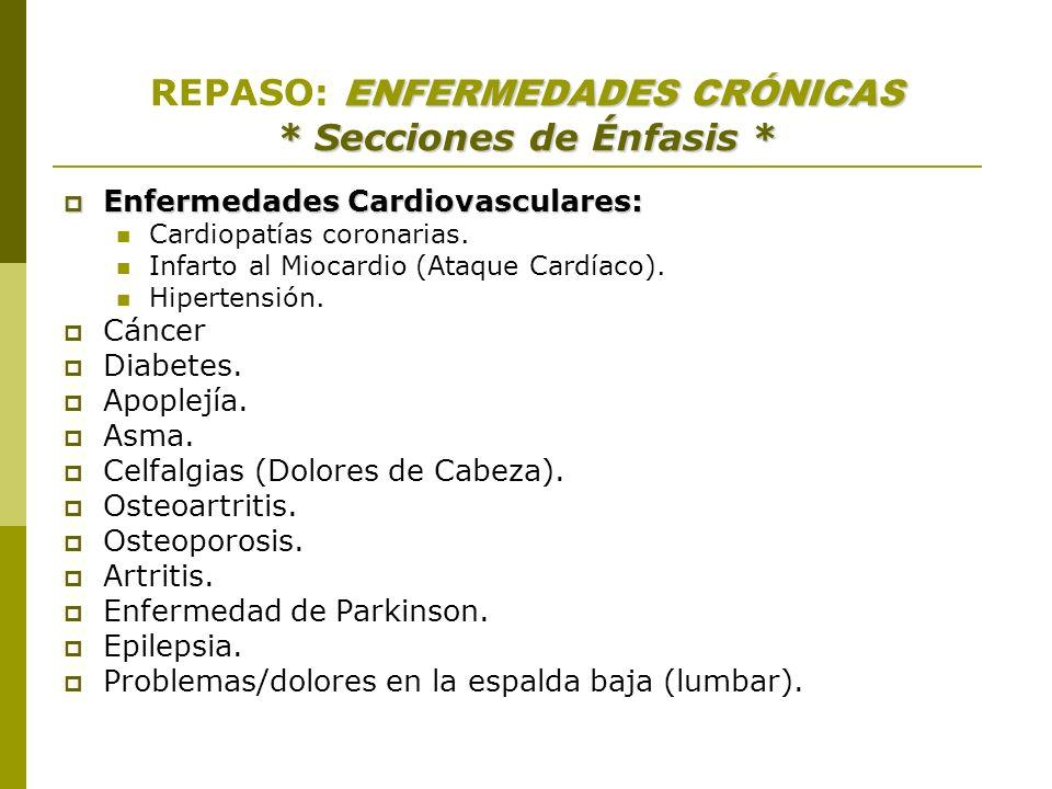 ENFERMEDADES CRÓNICAS * Secciones de Énfasis * REPASO: ENFERMEDADES CRÓNICAS * Secciones de Énfasis * Enfermedades Cardiovasculares: Enfermedades Card