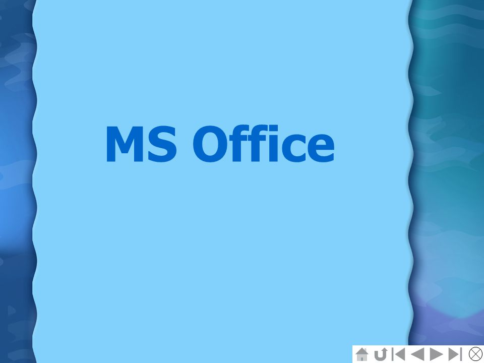 MS OFFICE MS Word MS Power Point MS Excel MS Access MS Front Page MS Outlook