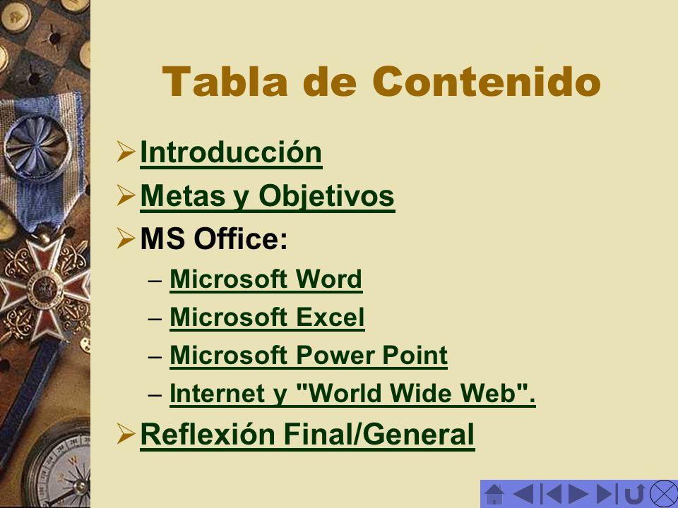 Tabla de Contenido Introducción Metas y Objetivos MS Office: – Microsoft Word Microsoft Word – Microsoft Excel Microsoft Excel – Microsoft Power Point