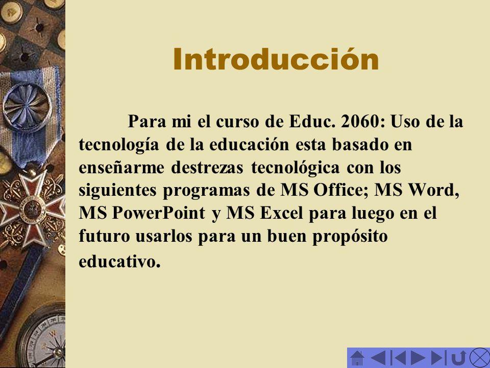 Introducción Para mi el curso de Educ. 2060: Uso de la tecnología de la educación esta basado en enseñarme destrezas tecnológica con los siguientes pr