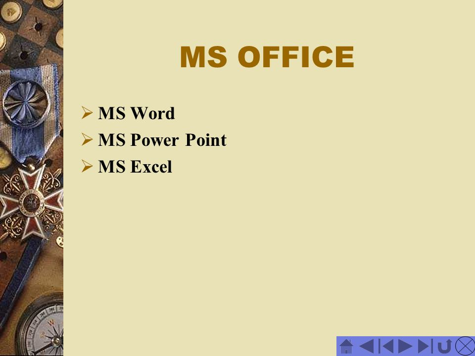 MS Word MS Power Point MS Excel