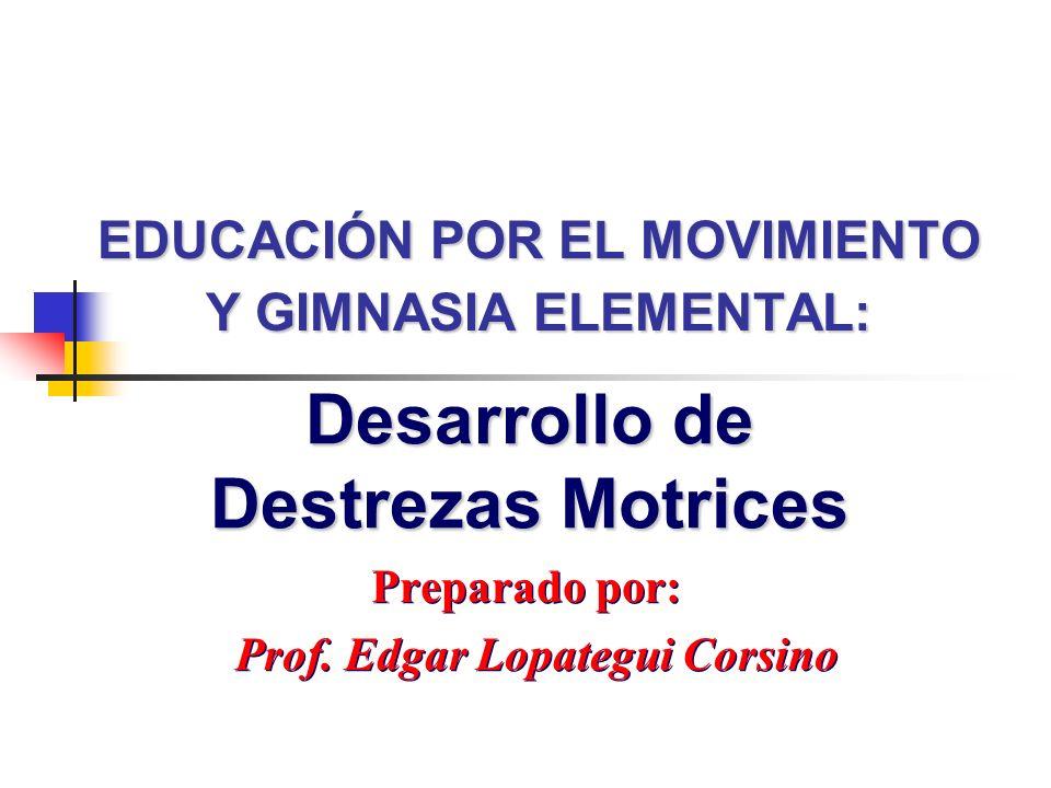 EDUCACIÓN POR EL MOVIMIENTO Y GIMNASIA ELEMENTAL: Preparado por: Prof. Edgar Lopategui Corsino Preparado por: Prof. Edgar Lopategui Corsino Desarrollo