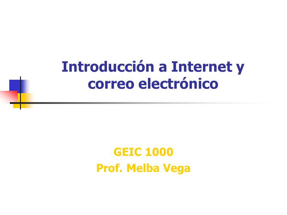 Introducción a Internet y correo electrónico GEIC 1000 Prof. Melba Vega