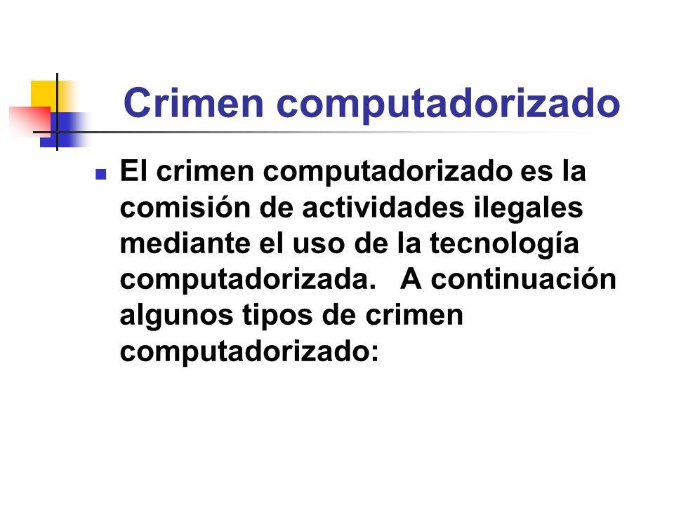 Crimen computadorizado El crimen computadorizado es la comisión de actividades ilegales mediante el uso de la tecnología computadorizada. A continuaci