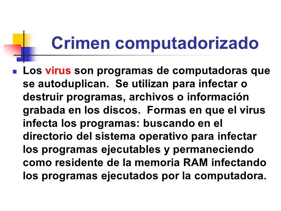 Crimen computadorizado Los virus son programas de computadoras que se autoduplican. Se utilizan para infectar o destruir programas, archivos o informa
