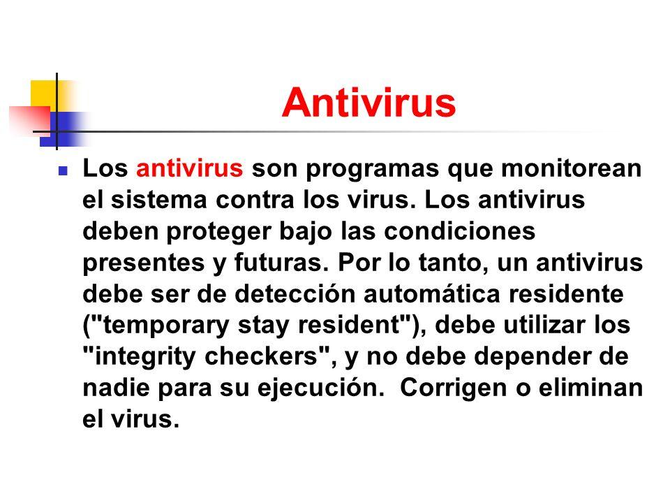 Antivirus Los antivirus son programas que monitorean el sistema contra los virus. Los antivirus deben proteger bajo las condiciones presentes y futura