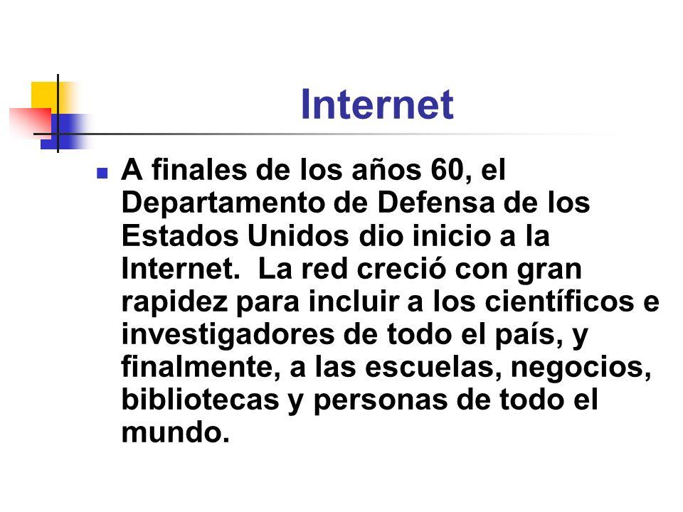 Internet A finales de los años 60, el Departamento de Defensa de los Estados Unidos dio inicio a la Internet. La red creció con gran rapidez para incl
