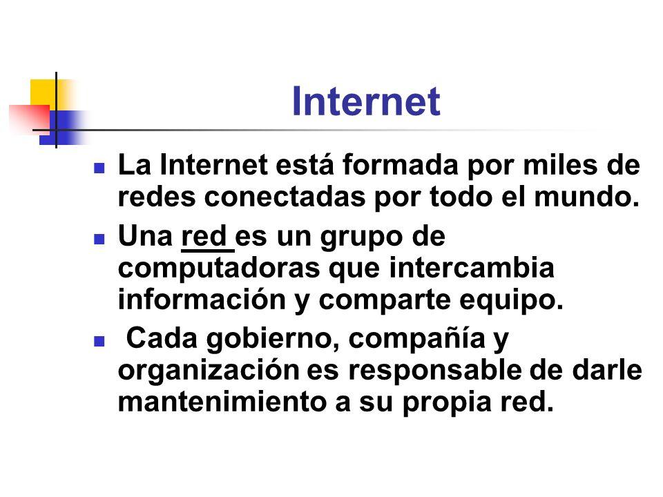 Internet La Internet está formada por miles de redes conectadas por todo el mundo. Una red es un grupo de computadoras que intercambia información y c