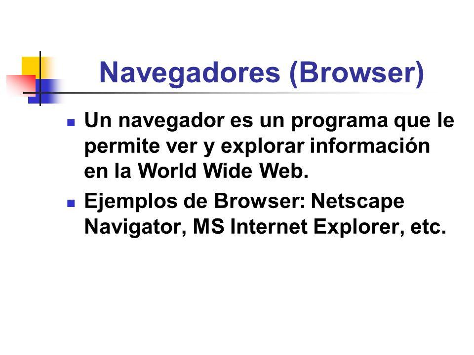 Navegadores (Browser) Un navegador es un programa que le permite ver y explorar información en la World Wide Web. Ejemplos de Browser: Netscape Naviga
