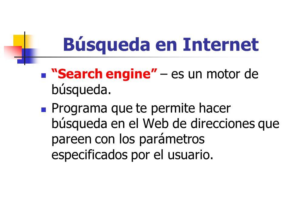 Búsqueda en Internet Search engine – es un motor de búsqueda. Programa que te permite hacer búsqueda en el Web de direcciones que pareen con los parám