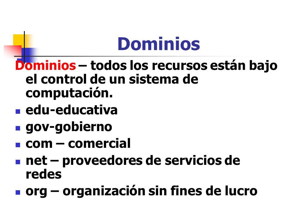 Dominios Dominios – todos los recursos están bajo el control de un sistema de computación. edu-educativa gov-gobierno com – comercial net – proveedore