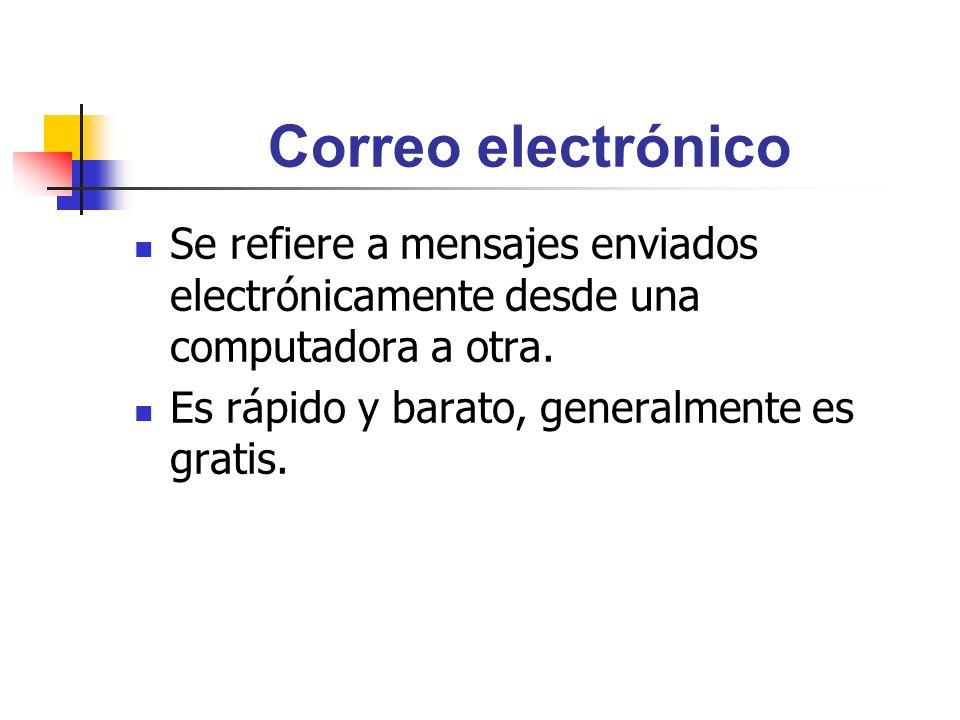 Correo electrónico Se refiere a mensajes enviados electrónicamente desde una computadora a otra. Es rápido y barato, generalmente es gratis.