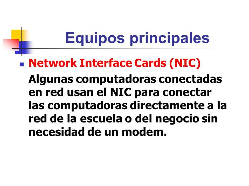 Equipos principales Network Interface Cards (NIC) Algunas computadoras conectadas en red usan el NIC para conectar las computadoras directamente a la