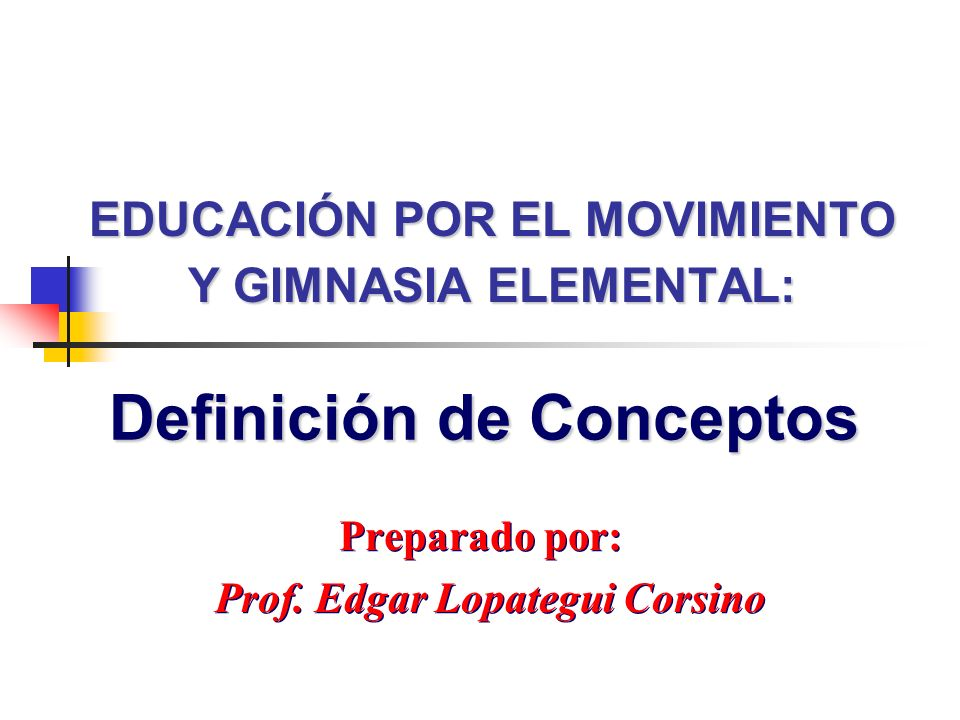 EDUCACIÓN POR EL MOVIMIENTO Y GIMNASIA ELEMENTAL: Preparado por: Prof. Edgar Lopategui Corsino Preparado por: Prof. Edgar Lopategui Corsino Definición