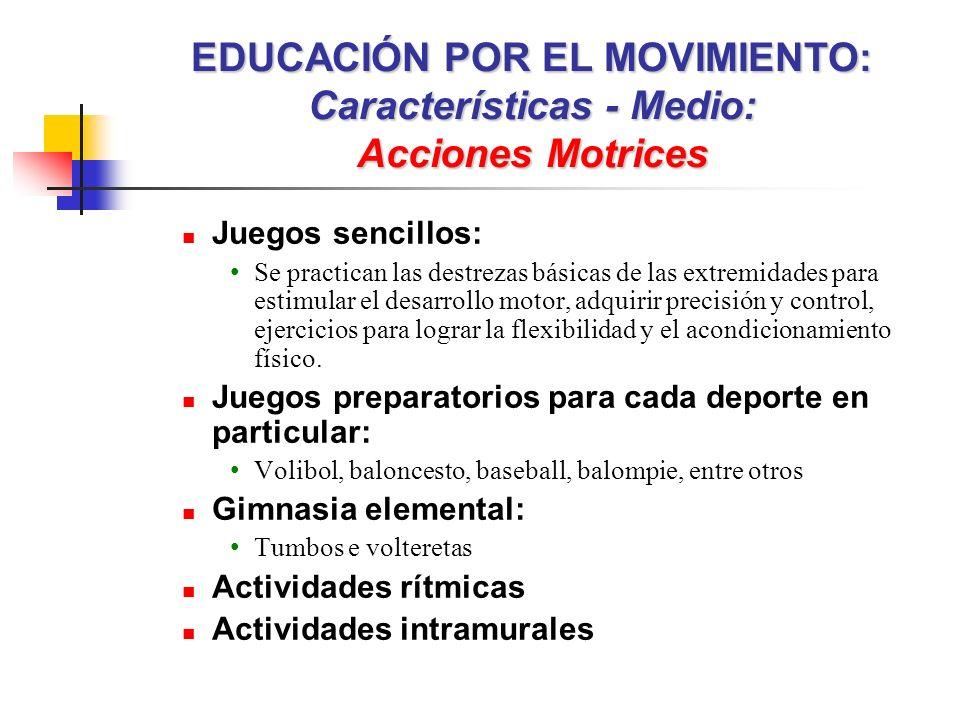 Juegos sencillos: Se practican las destrezas básicas de las extremidades para estimular el desarrollo motor, adquirir precisión y control, ejercicios