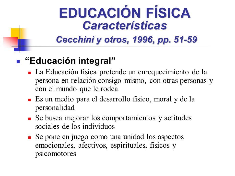 EDUCACIÓN FÍSICA Características Cecchini y otros, 1996, pp. 51-59 Educación integral La Educación física pretende un enrequecimiento de la persona en