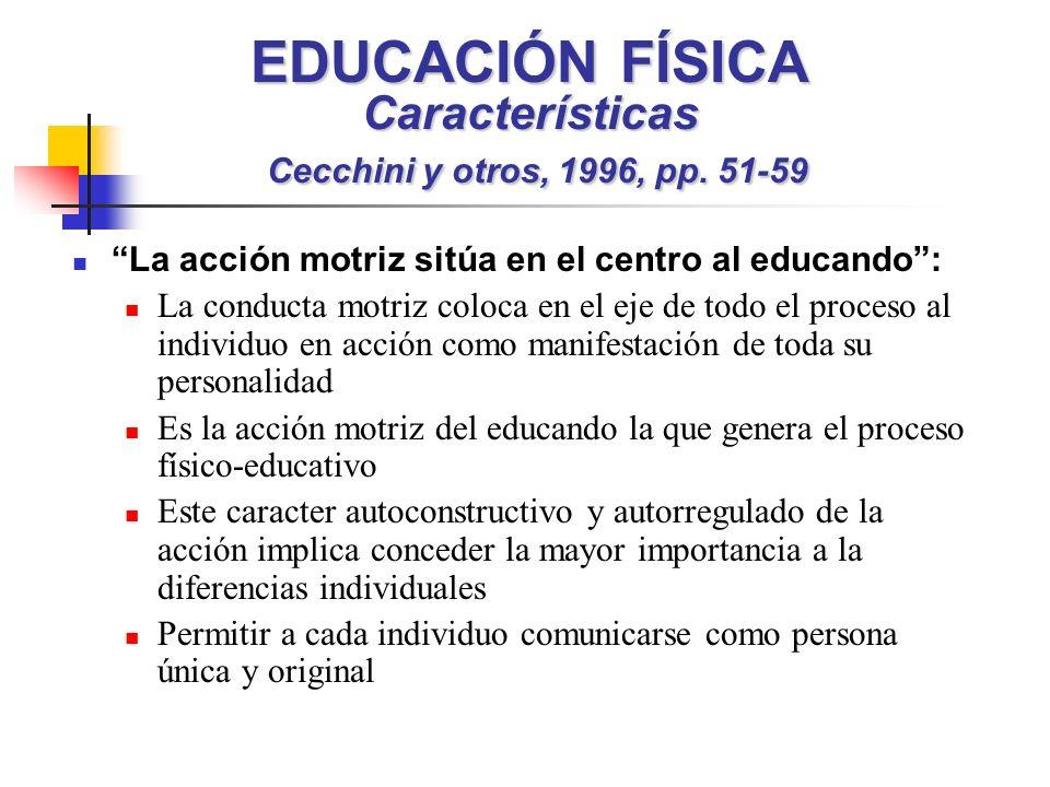 EDUCACIÓN FÍSICA Características Cecchini y otros, 1996, pp. 51-59 La acción motriz sitúa en el centro al educando: La conducta motriz coloca en el ej