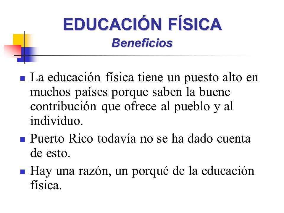 La educación física tiene un puesto alto en muchos países porque saben la buene contribución que ofrece al pueblo y al individuo. Puerto Rico todavía