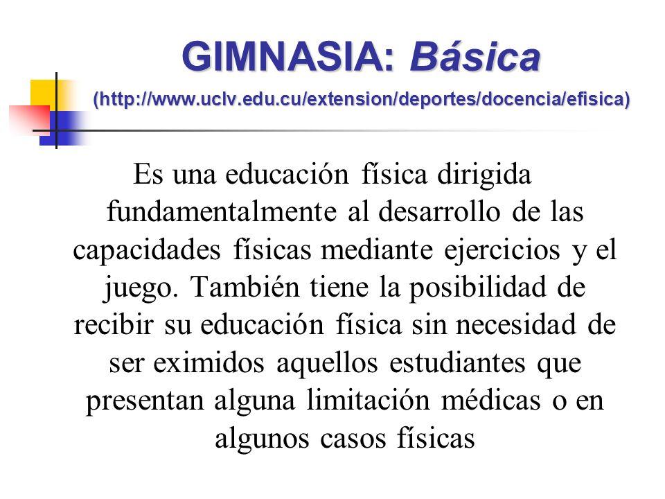 Es una educación física dirigida fundamentalmente al desarrollo de las capacidades físicas mediante ejercicios y el juego.