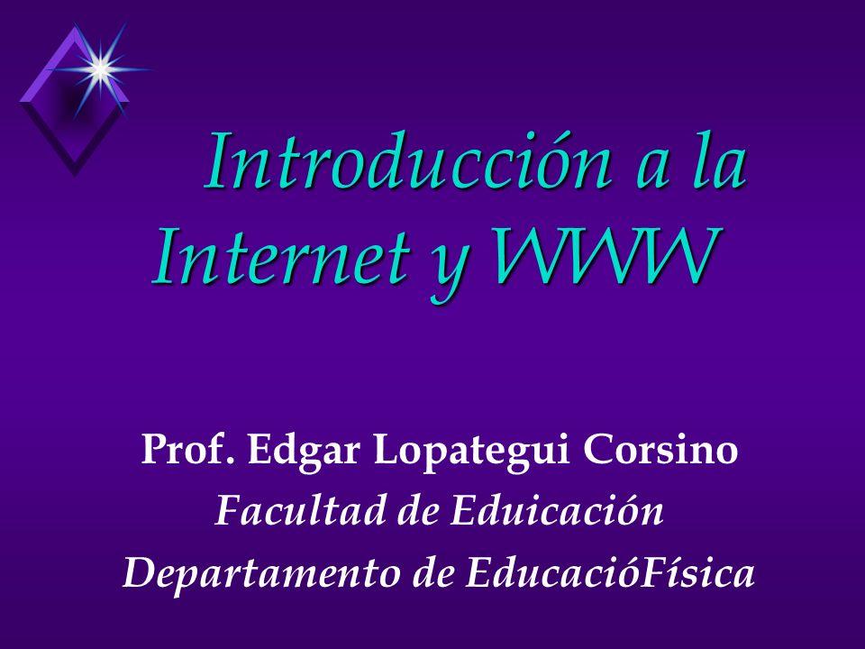 Introducción a la Internet y WWW Prof. Edgar Lopategui Corsino Facultad de Eduicación Departamento de EducacióFísica