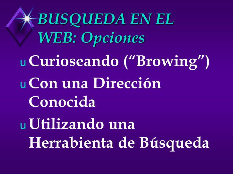 BUSQUEDA EN EL WEB: Opciones u Curioseando (Browing) u Con una Dirección Conocida u Utilizando una Herrabienta de Búsqueda