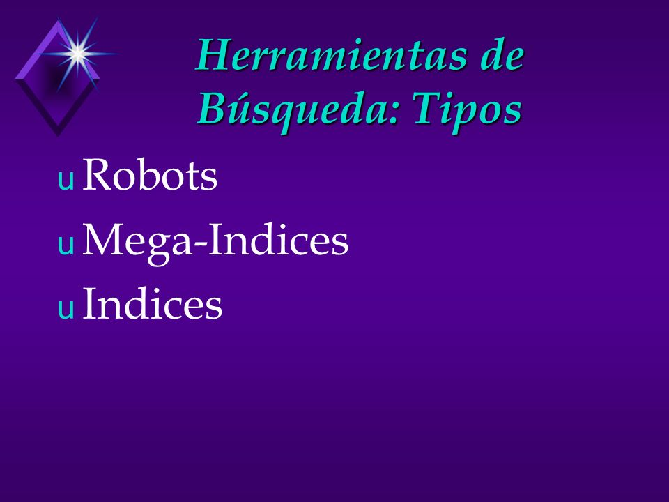 Herramientas de Búsqueda: Tipos u Robots u Mega-Indices u Indices