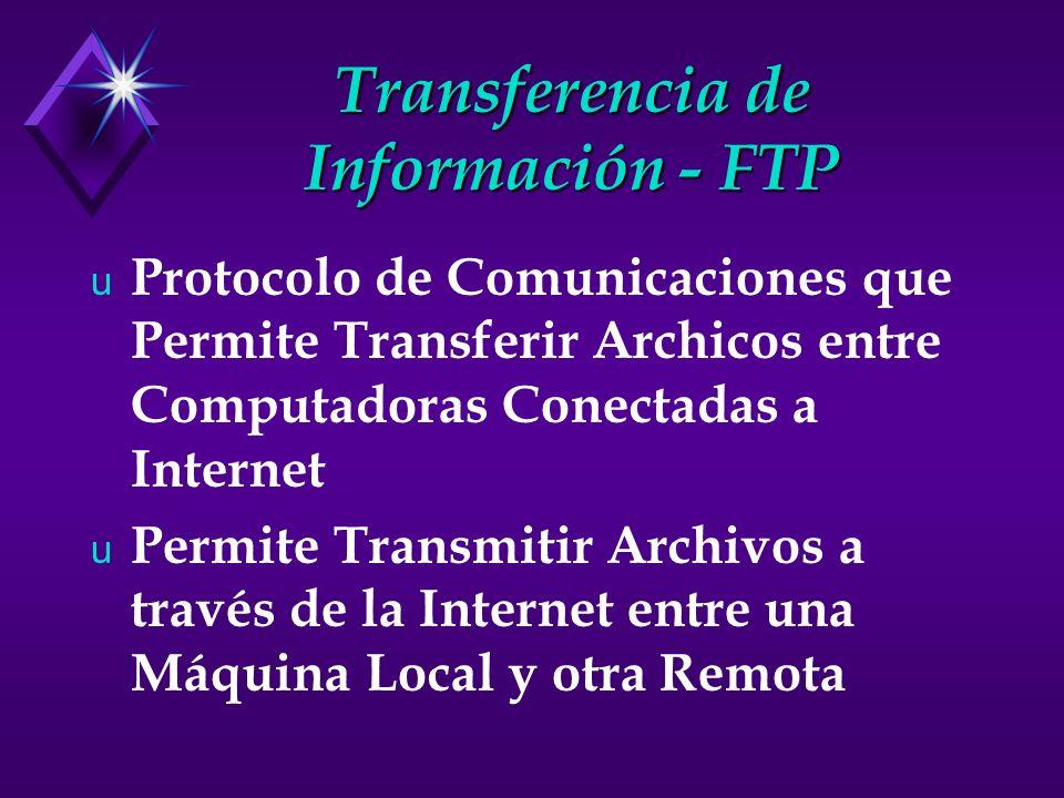 Transferencia de Información - FTP u Protocolo de Comunicaciones que Permite Transferir Archicos entre Computadoras Conectadas a Internet u Permite Transmitir Archivos a través de la Internet entre una Máquina Local y otra Remota