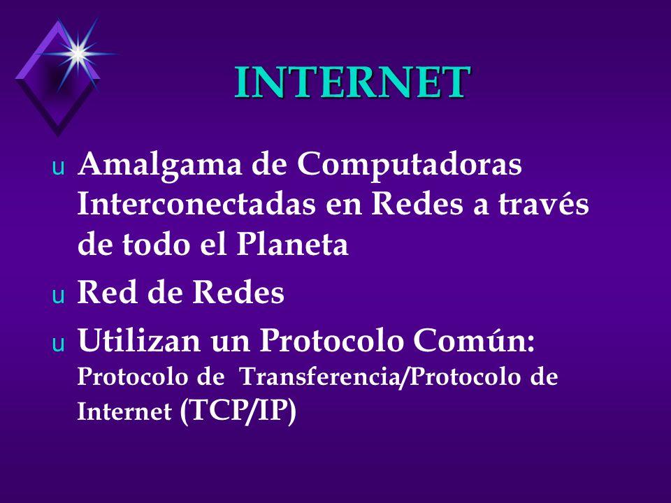 INTERNET u Amalgama de Computadoras Interconectadas en Redes a través de todo el Planeta u Red de Redes u Utilizan un Protocolo Común: Protocolo de Tr