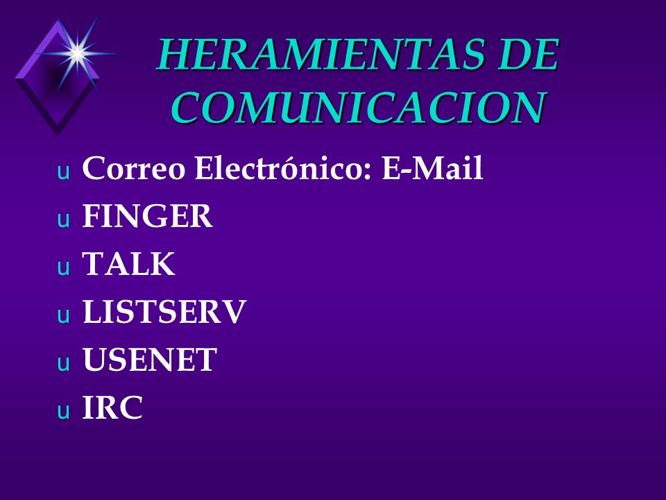 HERAMIENTAS DE COMUNICACION u Correo Electrónico: E-Mail u FINGER u TALK u LISTSERV u USENET u IRC