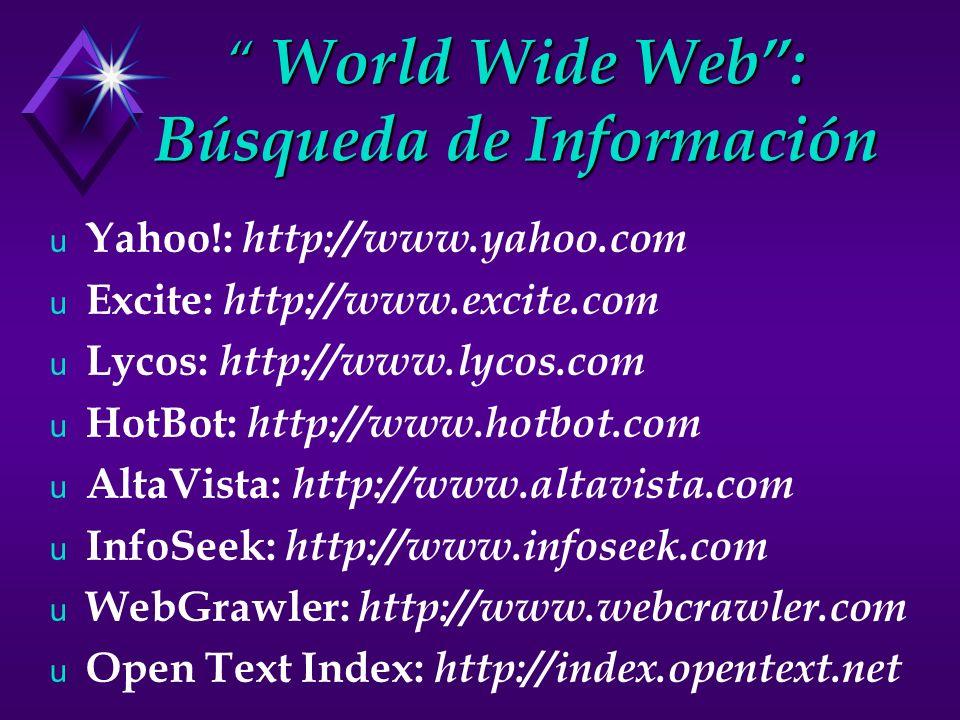 World Wide Web: Búsqueda de Información World Wide Web: Búsqueda de Información u Yahoo!: http://www.yahoo.com u Excite: http://www.excite.com u Lycos