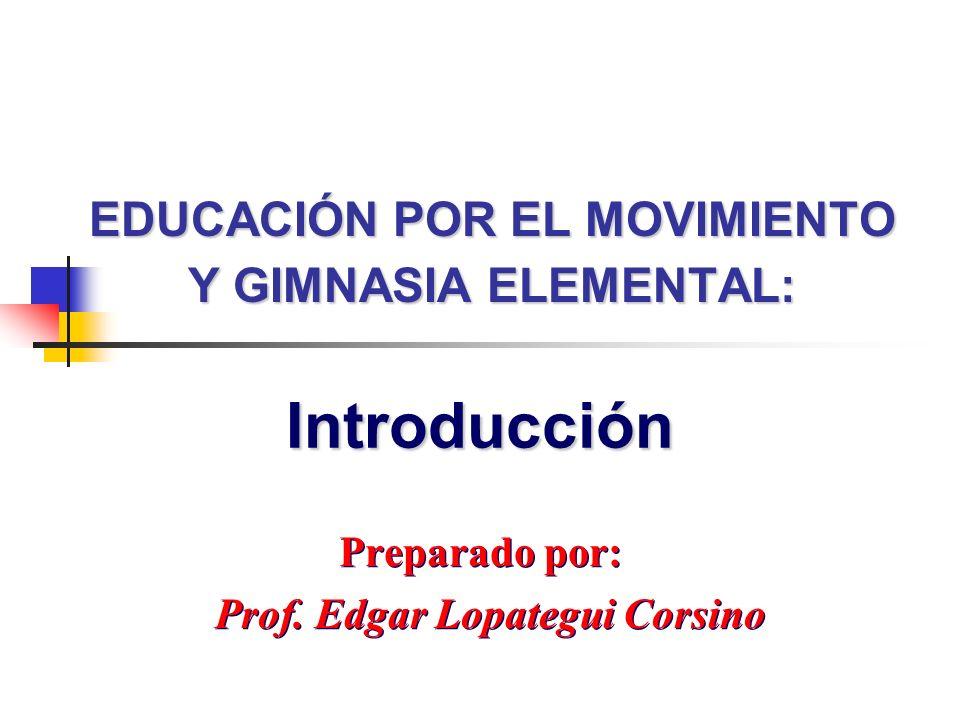 EDUCACIÓN POR EL MOVIMIENTO Y GIMNASIA ELEMENTAL: Preparado por: Prof. Edgar Lopategui Corsino Preparado por: Prof. Edgar Lopategui Corsino Introducci