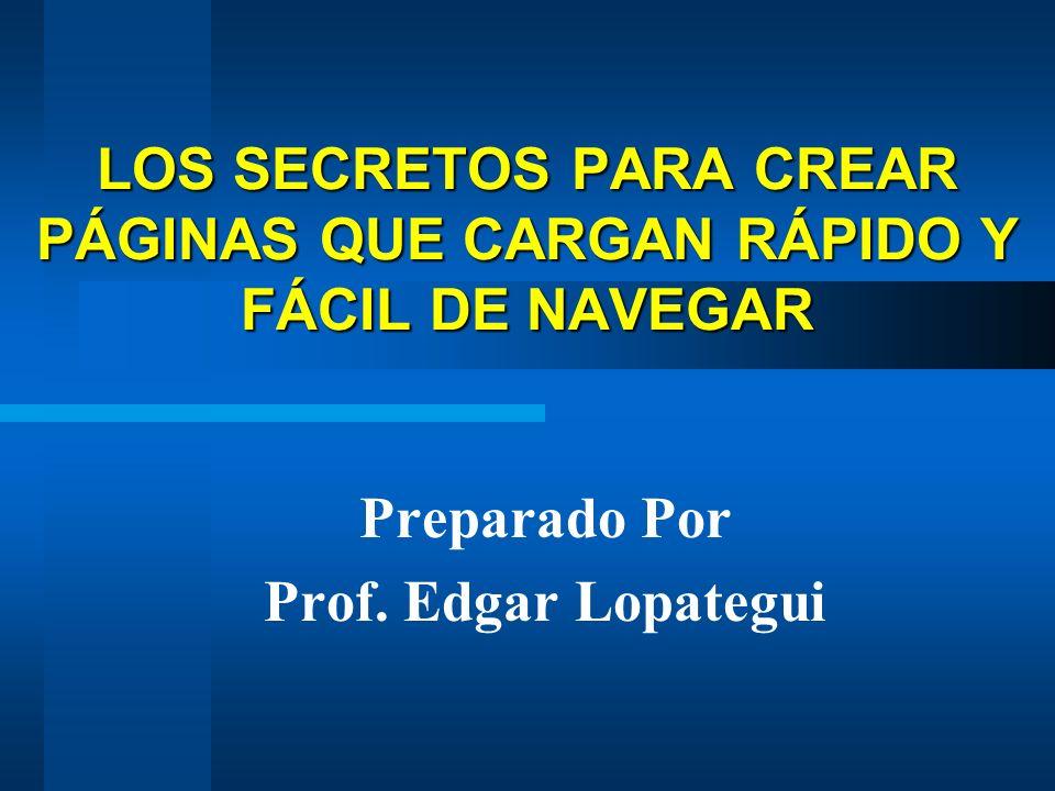 LOS SECRETOS PARA CREAR PÁGINAS QUE CARGAN RÁPIDO Y FÁCIL DE NAVEGAR Preparado Por Prof.