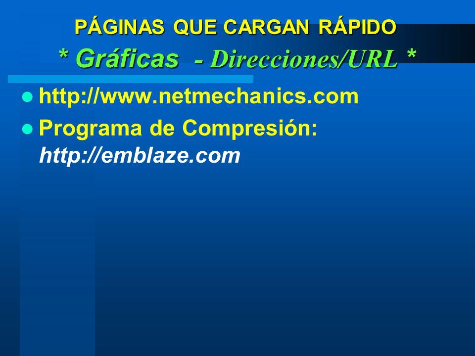 http://www.netmechanics.com Programa de Compresión: http://emblaze.com PÁGINAS QUE CARGAN RÁPIDO * Gráficas - Direcciones/URL *
