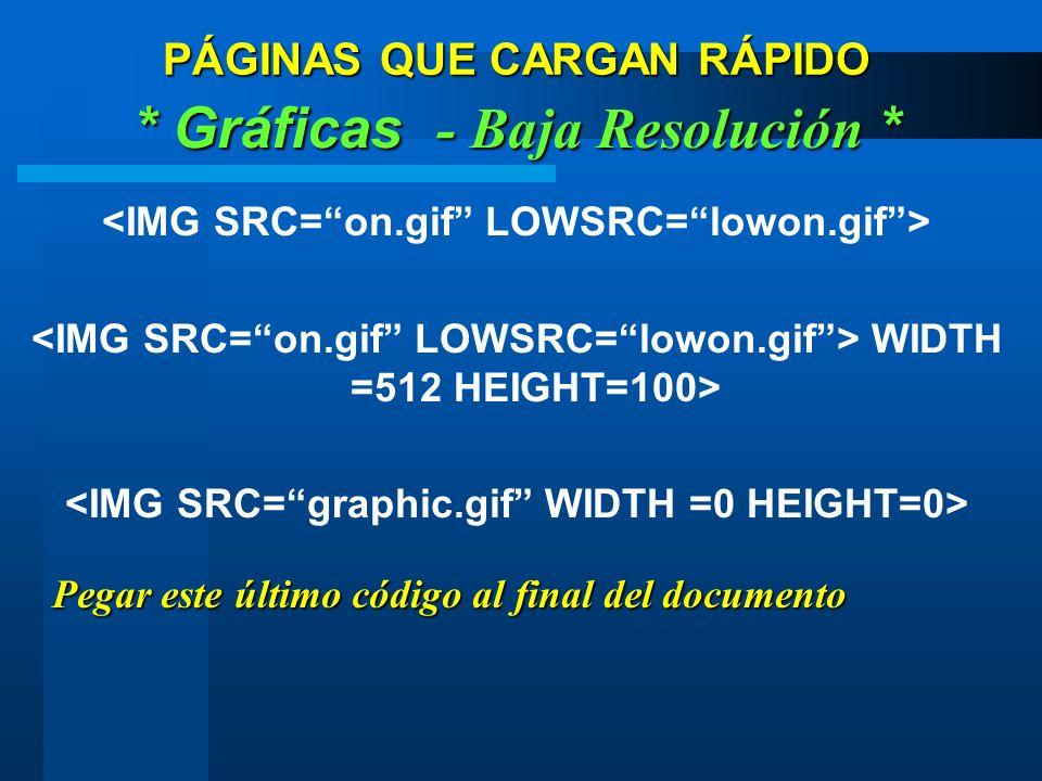 WIDTH =512 HEIGHT=100> PÁGINAS QUE CARGAN RÁPIDO * Gráficas - Baja Resolución * Pegar este último código al final del documento