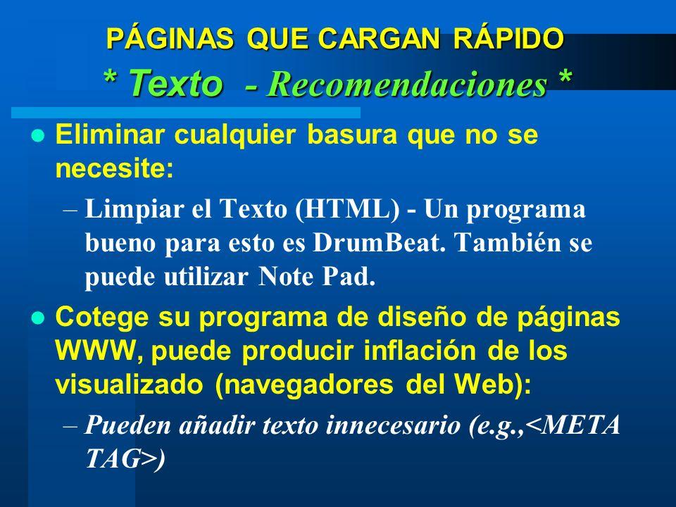 PÁGINAS QUE CARGAN RÁPIDO * Texto - Recomendaciones * Eliminar cualquier basura que no se necesite: –Limpiar el Texto (HTML) - Un programa bueno para esto es DrumBeat.