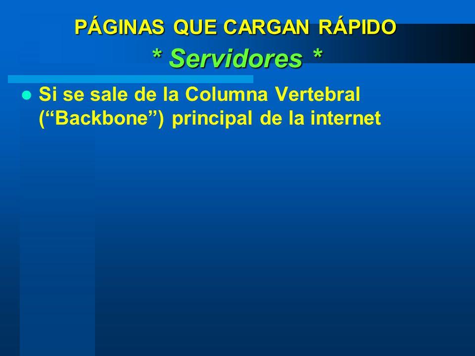PÁGINAS QUE CARGAN RÁPIDO * Servidores * Si se sale de la Columna Vertebral (Backbone) principal de la internet