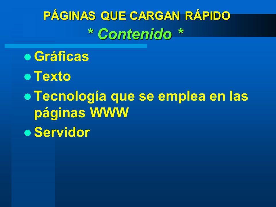 Gráficas Texto Tecnología que se emplea en las páginas WWW Servidor * Contenido * PÁGINAS QUE CARGAN RÁPIDO