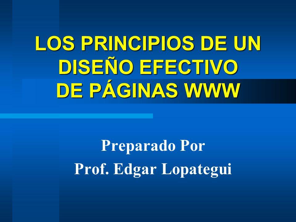 LOS PRINCIPIOS DE UN DISEÑO EFECTIVO DE PÁGINAS WWW Preparado Por Prof. Edgar Lopategui