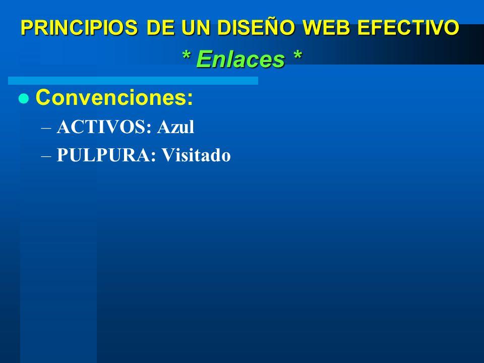 Convenciones: –ACTIVOS: Azul –PULPURA: Visitado * Enlaces * PRINCIPIOS DE UN DISEÑO WEB EFECTIVO