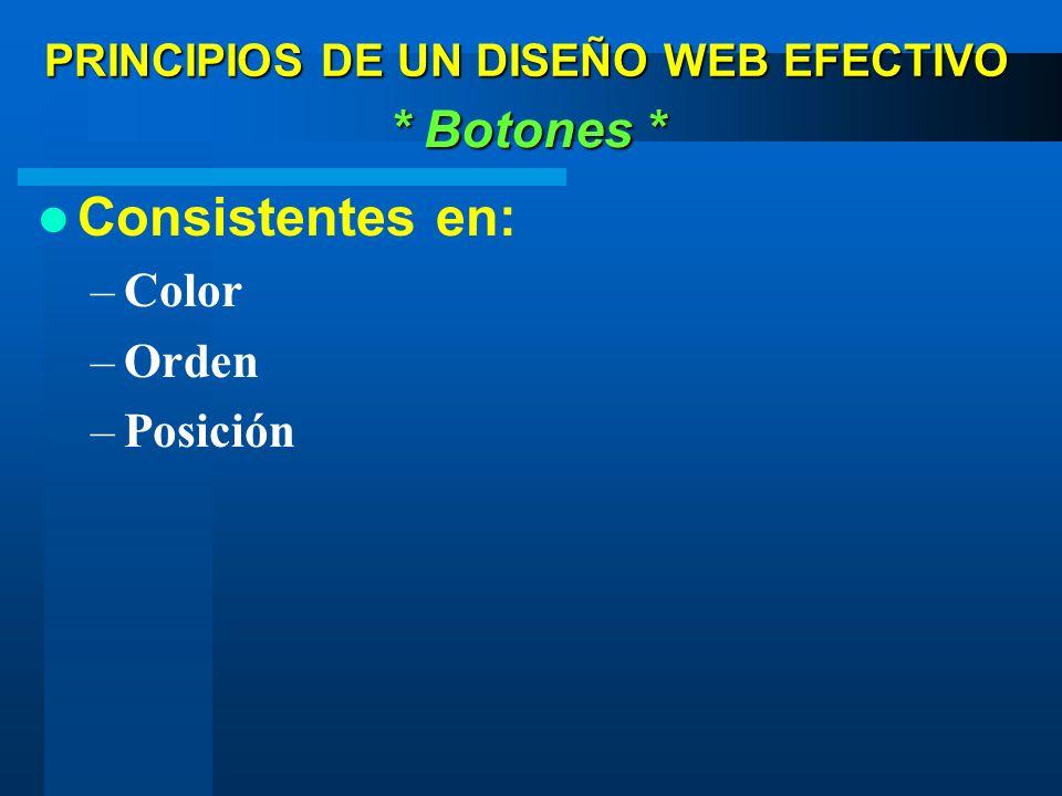 Consistentes en: –Color –Orden –Posición * Botones * PRINCIPIOS DE UN DISEÑO WEB EFECTIVO