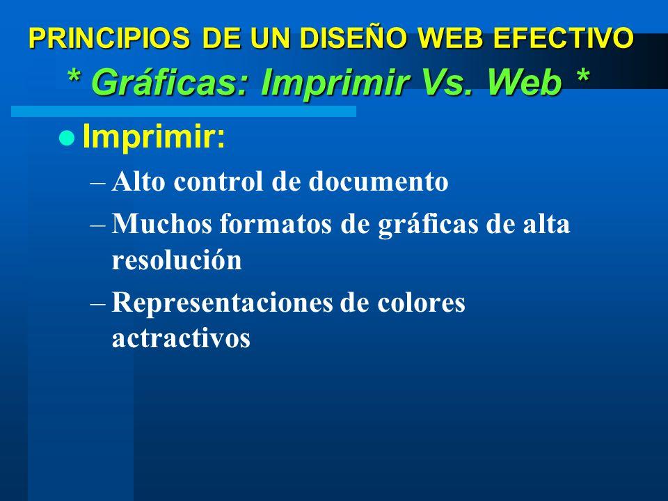Imprimir: –Alto control de documento –Muchos formatos de gráficas de alta resolución –Representaciones de colores actractivos * Gráficas: Imprimir Vs.