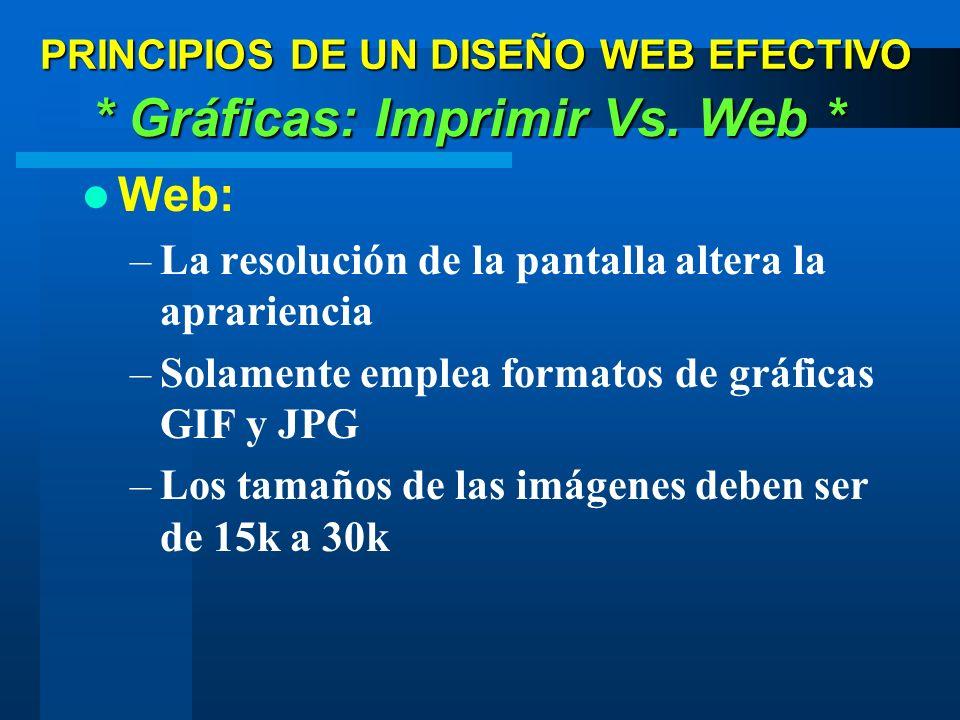 Web: –La resolución de la pantalla altera la aprariencia –Solamente emplea formatos de gráficas GIF y JPG –Los tamaños de las imágenes deben ser de 15