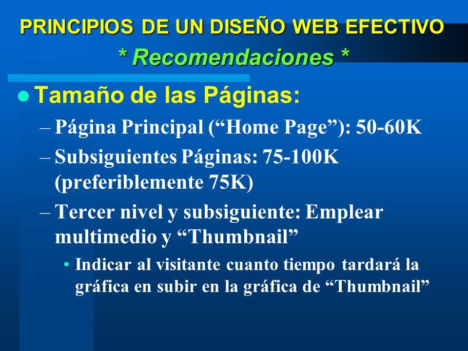 Tamaño de las Páginas: –Página Principal (Home Page): 50-60K –Subsiguientes Páginas: 75-100K (preferiblemente 75K) –Tercer nivel y subsiguiente: Emple