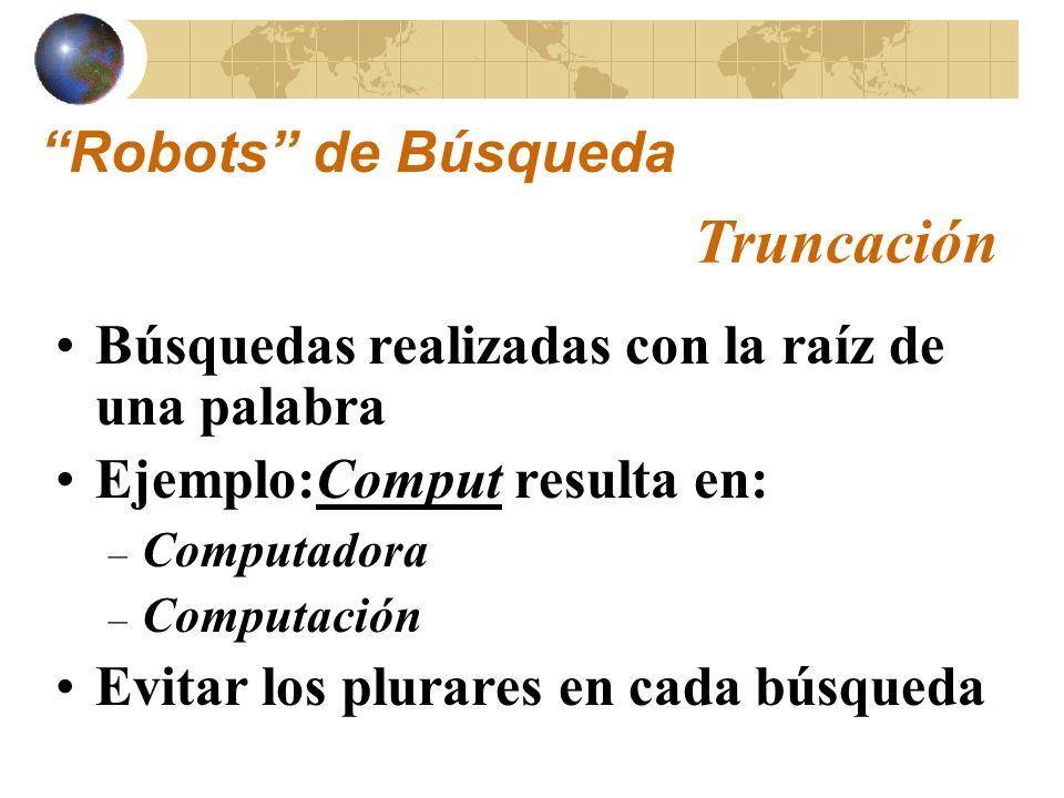 Crean relaciones entre términos/palabras de búsqueda en la base de dados localizadas en el Web Operadores Lógicos Booleanos Robots de Búsqueda