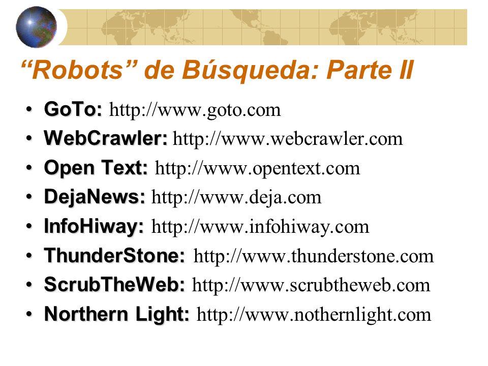 Netscape:Netscape: http://search.netscape.com/ About..com:About..com: http://search.about.com/ Voila:Voila: http://world.voila.com/ HispaVista:HispaVista: http://buscar.hispavista.com Robots de Búsqueda: Parte III