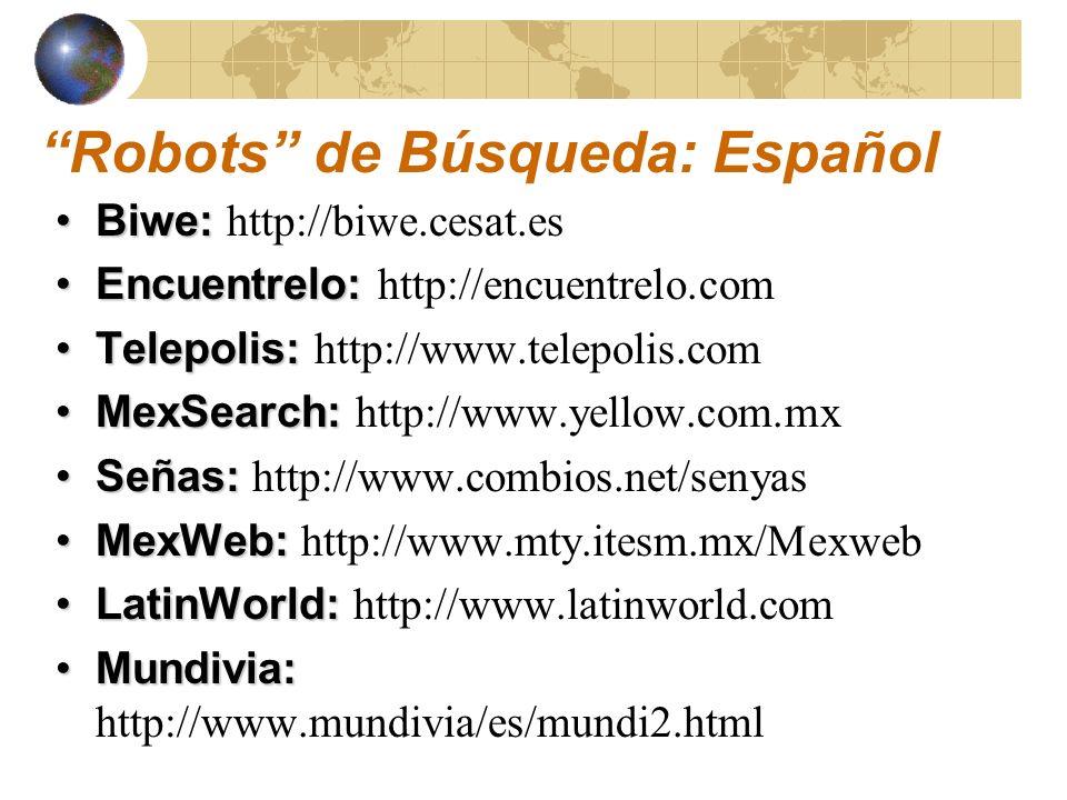 Megabuscadores Realizan búsquedas simultáneas en varios Robots: Programas que ejecutan búsquedas simultáneas en múltiples herramientas No tienen una base de datos propia Remueven los duplicados